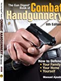 The Gun Digest Book of Combat Handgunnery, 6th Edition