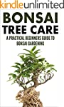 Bonsai Care: Bonsai Tree Care - A Pra...