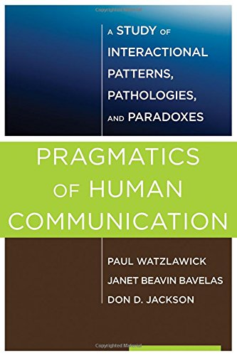 Pragmatics of Human Communication: A Study of Interactional Patterns, Pathologies, and Paradoxes