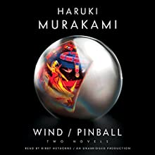 Wind/Pinball: Two Novels (       UNABRIDGED) by Haruki Murakami, Ted Goossen - translator Narrated by Kirby Heyborne
