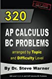 Steve Warner 320 AP Calculus BC Problems arranged by Topic and Difficulty Level