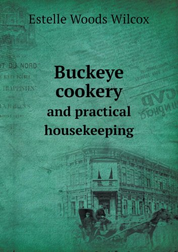Buckeye Cookery and Practical Housekeeping by Estelle Woods Wilcox