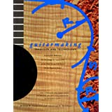 Guitarmaking: Tradition and Technology - A Complete Reference for the Design and Construction of the Steel-string Folk Guitar and the Classical Guitar (Guitar Reference)by William R. Cumpiano