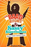 """""""Baad Bitches"""" and Sassy Supermamas: Black Power Action Films (New Black Studies Series)"""
