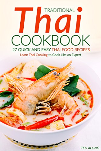 Traditional Thai Cookbook - 27 Quick and Easy Thai food Recipes: Learn Thai Cooking to Cook Like an Expert by Ted Alling