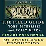 The Field Guide: The Spiderwick Chronicles, Book 1 (       UNABRIDGED) by Tony DiTerlizzi, Holly Black Narrated by Mark Hamill