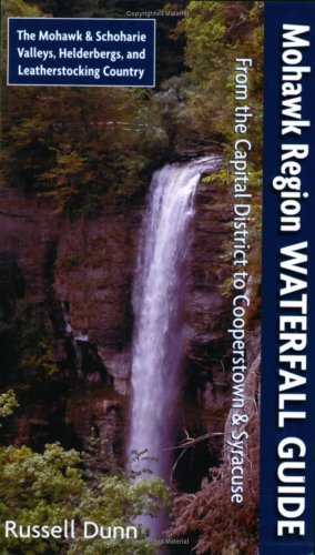Mohawk Region Waterfall Guide: From the Capital District to Cooperstown & Syracuse: The Mohawak and Schoharie Valleys, Helderbergs, and Leatherstocking Country PDF