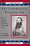 The Confederacys Forgotten Son : Major General James Lawson Kemper, C.S.A. (Confederate Biography)