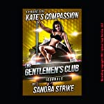 Kate's Compassion: The Rough Stripper Gangbang: The Gentlemen's Club Journals | Sandra Strike