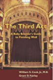 The Third Act: A Baby Boomers Guide to Finishing Well