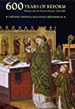 img - for Six Hundred Years of Reform: Bishops And the French Church, 1190-1789 (Mcgill-Queen's Studies in the History of Religion) book / textbook / text book