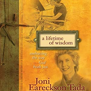A Lifetime of Wisdom: Embracing the Way God Heals You | [Joni Eareckson Tada]