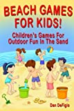 Beach Games For Kids!: Best Children s Games for Outdoor Family Fun in the Sand