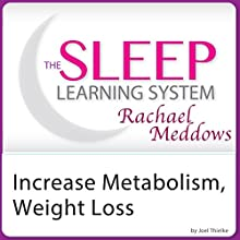 Increase Metabolism Now, Ultimate Weight Loss: Hypnosis and Meditation: The Sleep Learning System with Rachael Meddows  by Joel Thielke Narrated by Rachael Meddows