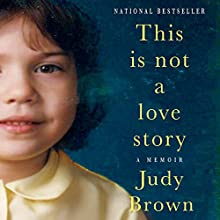This Is Not a Love Story: A Memoir (       UNABRIDGED) by Judy Brown Narrated by Sarah Rose Humphrey