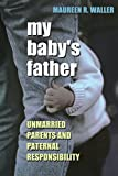 My Baby's Father: Unmarried Parents and Paternal Responsibility