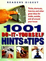 1001 Do-It-Yourself Hints & Tips : Tricks, Shortcuts, How-Tos, and Other Great Ideas for Inside, Outside, and All Around Your House