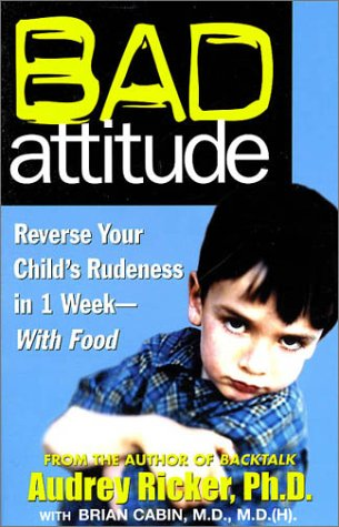 Bad Attitude: Reverse Your Child'S Rudeness In 1 Week-With Food