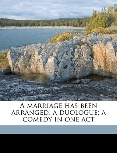A marriage has been arranged, a duologue; a comedy in one act