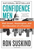 Confidence Men: Wall Street, Washington, and the Education of a President (0061430463) by Suskind, Ron