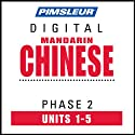 Chinese (Man) Phase 2, Unit 01-05: Learn to Speak and Understand Mandarin Chinese with Pimsleur Language Programs  by Pimsleur