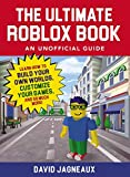 The Ultimate Roblox Book: An Unofficial Guide: Learn How to Build Your Own Worlds, Customize Your Games, and So Much More!