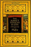 The Subject Tonight is Love: 60 Wild and Sweet Poems (0965763706) by Hafiz