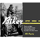 Biker: Truth and Myth: How the Original Cowboy of the Road Became the Easy Rider of the Silver Screenby Bill Osgerby