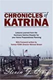 Chronicles of Katrina: Lessons Learned from the Hurricane Katrina Disaster for your Home Preparedness Planning With Foreword written by former FEMA Director Michael Brown