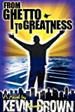 From Ghetto to Greatness (0578040867) by Brown, Kevin