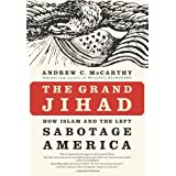 The Grand Jihad: How Islam and the Left Sabotage America ~ Andrew C. McCarthy