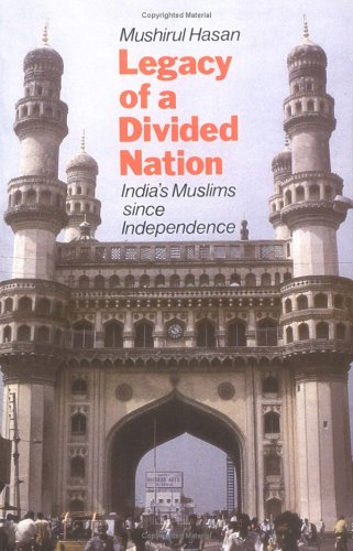 Legacy Of A Divided Nation: India's Muslims From Independence To Ayodhya, by Mushirul Hasan