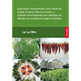 "Agronomic characteristics and nutritional quality of carrot (Daucus carota L.) cultivars from Myanmar and Germany as affected by mineral and organic fertilizersvon ""Le Le Win"""