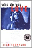 Who Do You Love: Stories [Paperback] [2000] 1st Scribner Paperback Fiction ed Ed. Jean Thompson