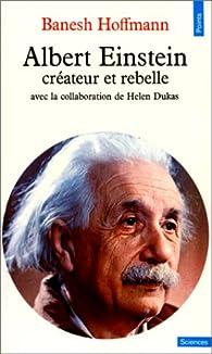 Albert Einstein, créateur et rebelle par Banesh Hoffmann