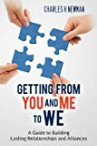 Getting From You and Me to WE: A Guide to Building Lasting Relationships and Alliances (Volume 1)