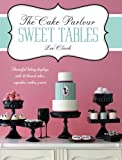 Zoe Clark The Cake Parlour Sweet Tables - Beautiful baking displays with 40 themed cakes, cupcakes & more: Beautiful Baking Displays with 40 Themed Cakes, Cupcakes, Cookies & More