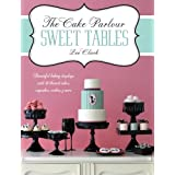 The Cake Parlour Sweet Tables - Beautiful baking displays with 40 themed cakes, cupcakes & more: Beautiful Baking Displays with 40 Themed Cakes, Cupcakes, Cookies & Moreby Zoe Clark
