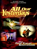 img - for All Our yesterdays : The Time Travel Sourcebook (Star Trek : The Expanded Universe) book / textbook / text book