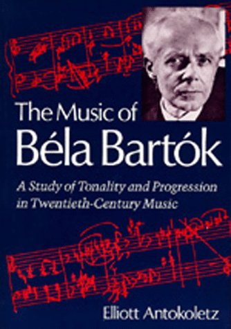 The Music of Bela Bartok: A Study of Tonality and Progression in Twentieth-Century Music
