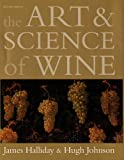 The Art and Science of Wine: The Subtle Artistry and Sophisticated Science of the Winemaker