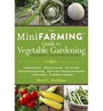 img - for [ The Mini Farming Guide to Vegetable Gardening: Self-Sufficiency from Asparagus to Zucchini ] THE MINI FARMING GUIDE TO VEGETABLE GARDENING: SELF-SUFFICIENCY FROM ASPARAGUS TO ZUCCHINI by Markham, Brett L ( Author ) ON Jun - 01 - 2012 Paperback book / textbook / text book