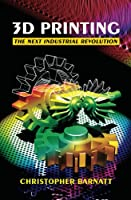 3D Printing: The Next Industrial Revolution (English Edition)