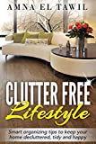 Clutter Free lifestyle: Smart organizing tips to keep your home decluttered, tidy and happy (Home tips Book 1)
