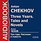 Three Years. Tales and Novels [Russian Edition] | Livre audio Auteur(s) : Anton Chekhov Narrateur(s) : Alexey Aptovtsev
