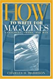 img - for How to Write for Magazines: Consumers, Trade and Web book / textbook / text book