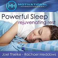 Powerful Sleep, Rejuvenating Rest - Hypnosis, Meditation and Music  by  Motivational Hypnotherapy Narrated by Joel Thielke, Rachael Meddows