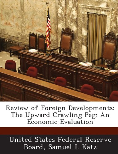 Review of Foreign Developments: The Upward Crawling Peg: An Economic Evaluation
