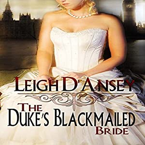 The Duke's Blackmailed Bride | [Leigh D' Ansey]