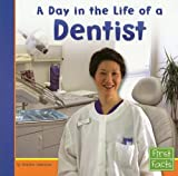 img - for A Day in the Life of a Dentist (First Facts: Community Helpers at Work) book / textbook / text book